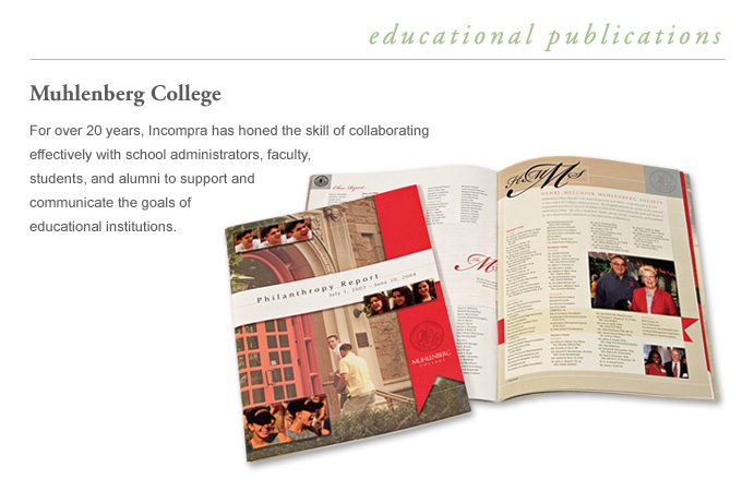 Education - Muhlenberg College - Incompra collaborates effectively with school administrators, faculty, students, and alumni—skills built through more than 20 years of supporting and communicating the goals of educational institutions.
