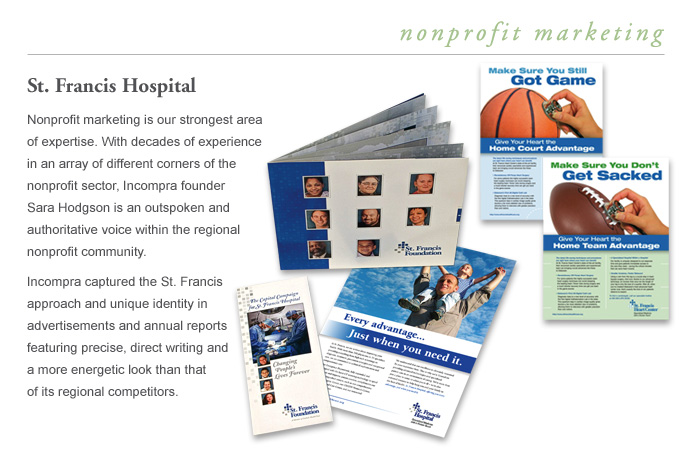 Healthcare - St. Francis Hospital - Incompra captures the St. Francis approach and unique identity in ads and annual reports featuring precise, direct writing and a more energetic look than that of their regional competitors.